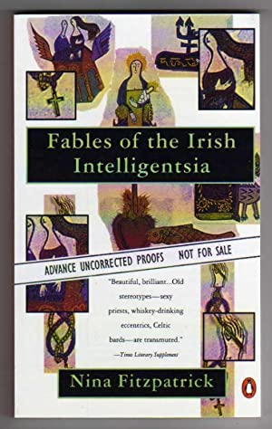 Fables of the Irish Intelligentsia [Short Stories - COLLECTIBLE UNCORRECTED PROOF edition]
