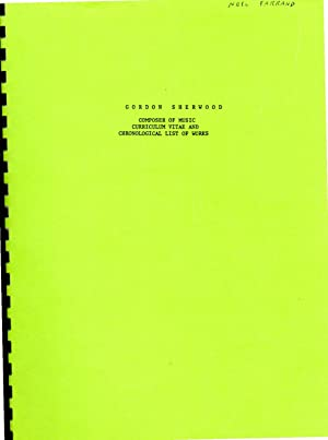 Gordon Sherwood: Composer of Music - Curriculum Vitae and Chronological List of Works (through 1982)