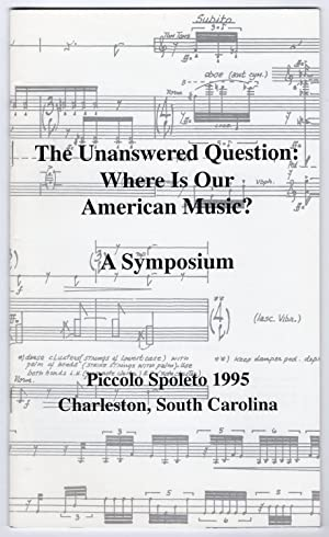 The Unanswered Question: Where is Our American Music? - A Symposium