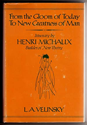 From the Gloom of Today to New Greatness of Man: Itinerary By Henri Michaux - Builder of New Poetry