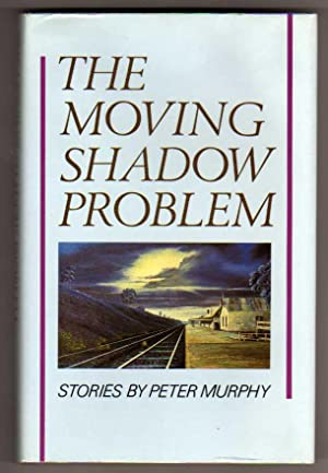 The Moving Shadow Problem - Stories by Peter Murphy