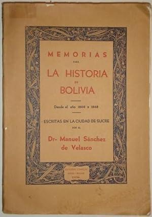 Memorias para la historia de Bolivia. Desde el año 1808 a 1848. Escritas en la Ciudad de ...