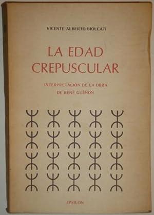 La edad crepuscular. Interpretacion de la obra de Rene Guenon: Biolcati, Vicente Alberto