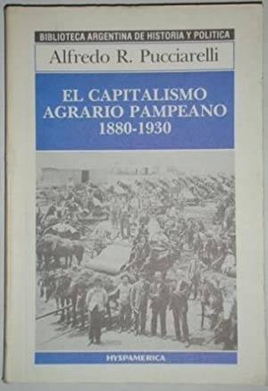 El capitalismo agrario pampeano. 1880-1930. La formacion de una nueva estructura de clases en la ...