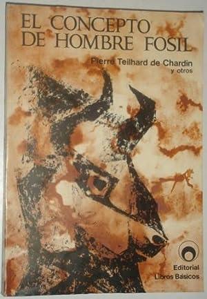 El concepto de hombre fosil: Teilhard de Chardin, Pierre & otros