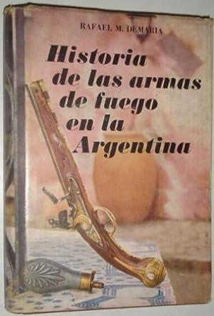 Historia de las armas de fuego en la Argentina. 1530-1852: Demaria, Rafael M.