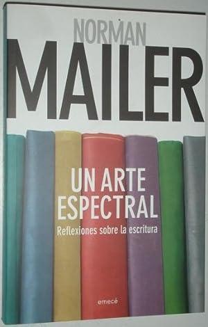 Un arte espectral. Reflexiones sobre la escritura: Mailer, Norman