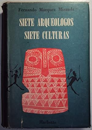 Siete arqueologos. Siete culturas: Marquez Miranda, Fernando