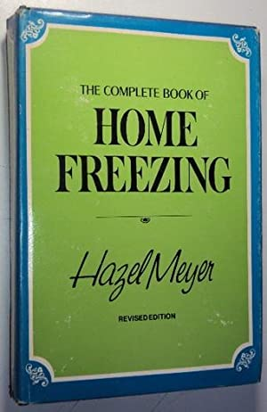 The complete book of home freezing: Meyer, Hazel