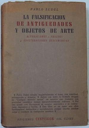 La falsificacion de antiguedades y objetos de arte. Alteraciones, fraudes y adulteraciones ...