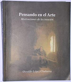 Pensando en el arte. Motivaciones de la: Lopez Chuhurra, Osvaldo