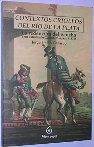 Contextos criollos del Rio de la Plata. La redencion del gaucho y un estudio de Gaston Maspero: ...
