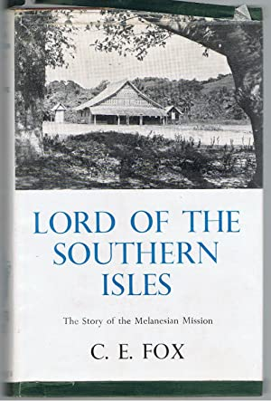 Lord of the Southern Isles: being the story of the Anglican Mission in Melanesia 1849-1949.: Fox, ...