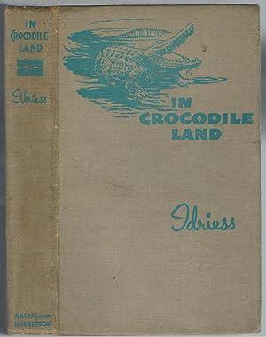 In Crocodile Land. Wanderings in Northern Australia.: Idriess, Ion L.