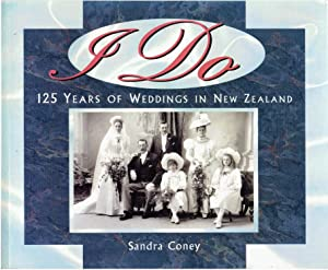 I Do : 125 Years of Weddings in New Zealand.: Coney, Sandra