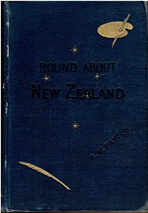 Round About New Zealand; Being Notes From: Payton, E.W.