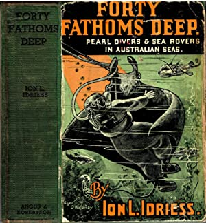 Forty Fathoms Deep. Pearl Divers and Sea: Idriess, Ion L.