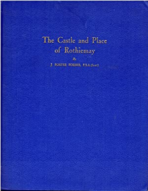 The Castle and Place of Rothiemay. A: Forbes, J. Foster