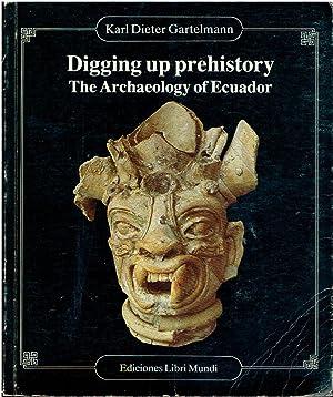 Digging up Prehistory. The Archaeology of Ecuador.: Gartelmann, Karl Dieter