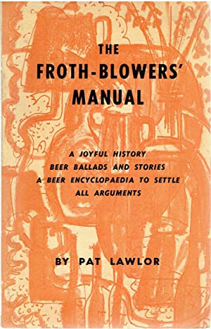The Froth-Blowers' Manual. Some Confessions, Some Beer: Lawlor, Pat