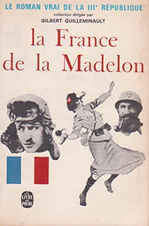 France de la Madelon (La) : 1914-1918: GUILLEMINAULT, Gilbert (Philippe