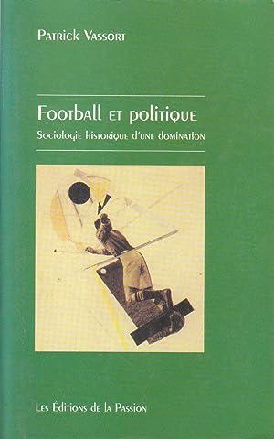 Football et politique : sociologie historique d'une: VASSORT, Patrick