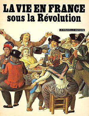 Vie en france sous la Révolution (La): ROUX, J.-P.