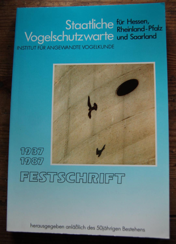 Staatliche Vogelschutzwarte für Hessen, Rheinland-Pfalz und Saarland (Institut für angewandte Vogelkunde) - Festschrift herausgegeben anläßlich des 50jährigen Bestehens 1937-1987 --- - Keil, Werner (Redaktion)