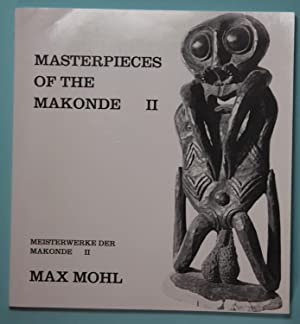 Masterpieces of the Makonde II - Meisterwerke: Mohl, Max