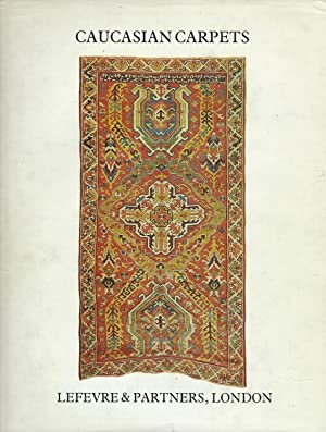 Caucasian Carpets From the 17th to the: Lefevre, Jean and