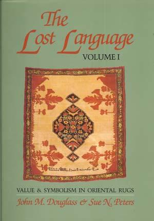 The Lost Language: Value and Symbolism in Oriental Rugs: Douglass, John M. and Sue N. Peters