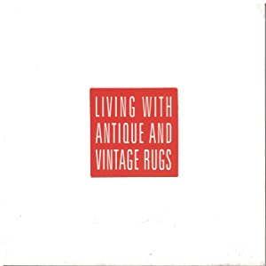 Living with Antique and Vintage Rugs: Bolour, Nader ed.