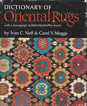 Dictionary of Oriental Rugs with a Monograph on Identification by Weave: Neff, Ivan and Carol Maggs