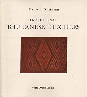 Traditional Bhutanese Textiles: Adams, Barbara S.