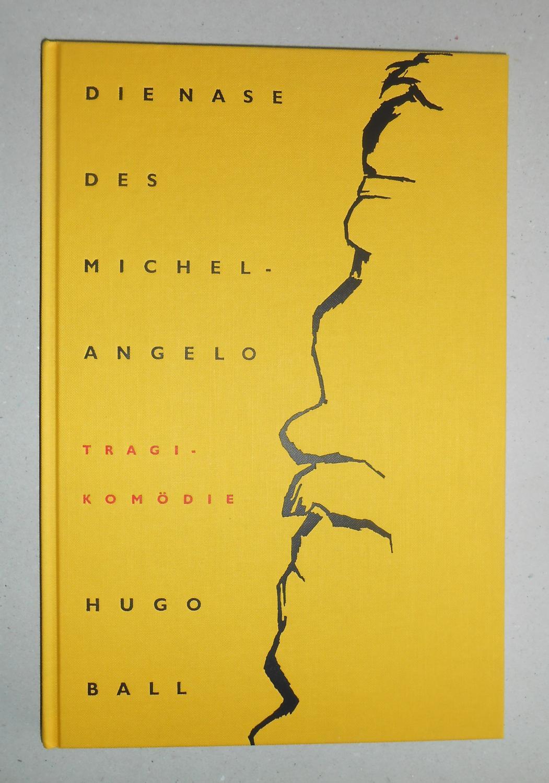 Die Nase des Michelangelo. Tragikomödie in vier: Ball, Hugo: