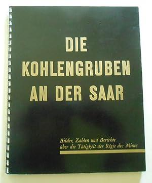 Die Kohlengruben an der Saar. Bilder, Zahlen und Berichte über die Tätigkeit der Regie ...