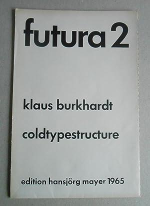 coldtypestructure. futura 2.: Burkhardt, Klaus: