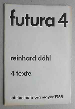 4 texte. futura 4.: Döhl, Reinhard: