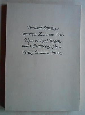 Sperriger Zaun aus Zeit. Neue Migof-Reden und Offsetlithographien.: Eremiten-Presse. - Schultze, ...