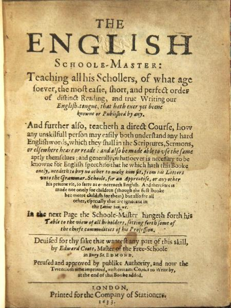 The English schoole-master: teaching all his schollers, of what age soever, the most easie, short, ...