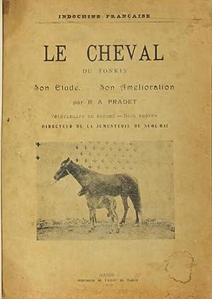 Le cheval du Tonkin. Son etude, son amelioration: Pradet, R. A.