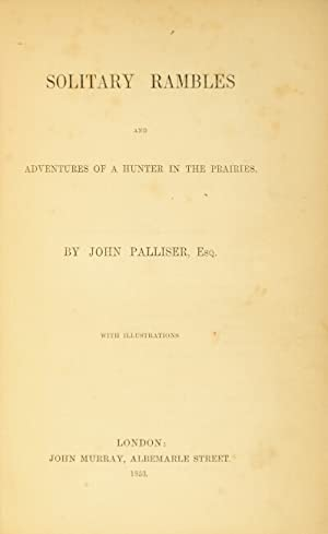 Solitary rambles and adventures of a hunter in the prairies: Palliser, John