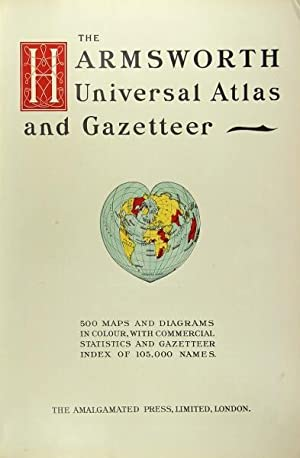 The Harmsworth universal atlas and gazetteer. 500 maps and diagrams in colour, with commercial st...