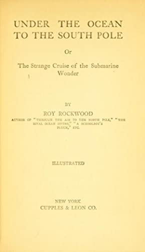 Under the ocean to the South Pole or the strange cruise of the submarine Wonder: ROCKWOOD, ROY