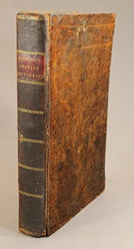 A dictionary, Spanish and English, and English and Spanish: containing the signification of words, ...