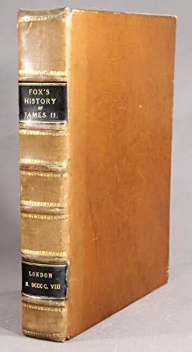 A history of the early part of the reign of James the Second; with an introductory chapter: Fox, ...