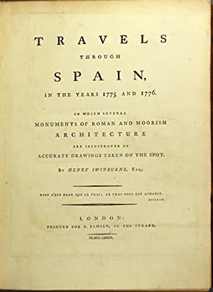 Travels through Spain, in the years 1775 and 1776. In which several monuments of Roman and Mooris...
