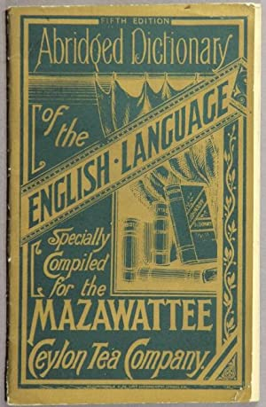 Abridged dictionary of the English language specially compiled for the Mazawattee Ceylon Tea ...