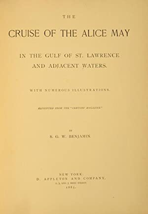 The cruise of the Alice May in the Gulf of St. Lawrence and adjacent waters: BENJAMIN, S. G. W.