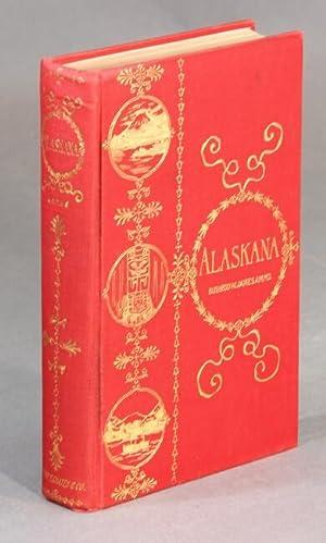 Alaskana or Alaska in descriptive and legendary poems: JAMES, BUSHROD W., M.D.